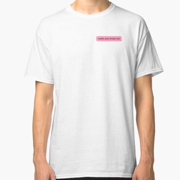 netflix and choke me Classic T-Shirt