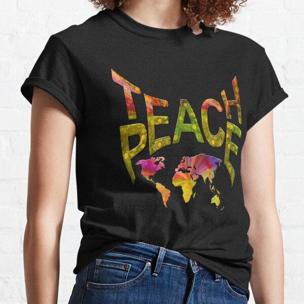 Teach Peace Globally Classic T-Shirt