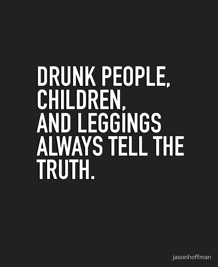 Wahrheit die sagen betrunkene Sagt man