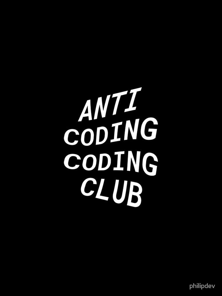 Anti Coding Coding Club by philipdev