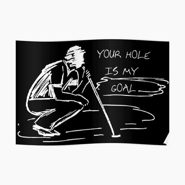 Your Hole is My Goal Golf-Your Hole is My Goal Golf Polo Poster