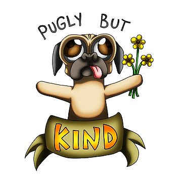 "BUGGER LEE -- ""Pugly But Kind"" by PenScalesDesign"