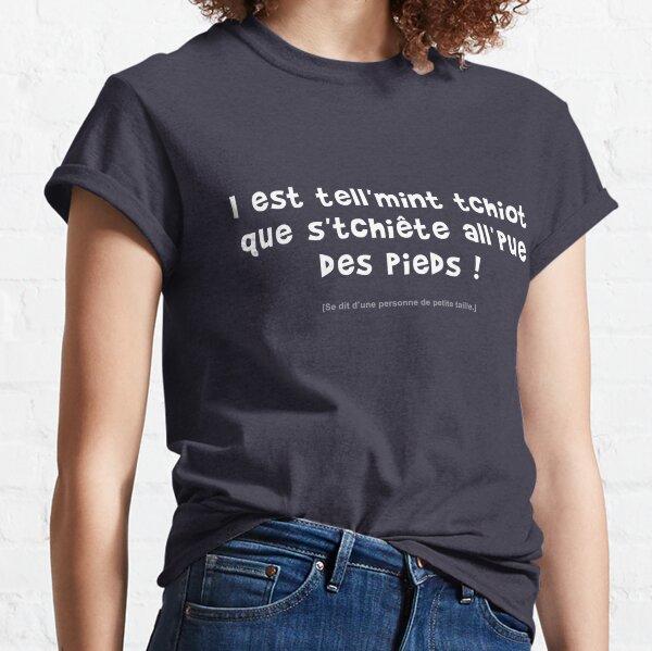 I est tell'mint tchiot que s'tchiête all'pue des pieds ! T-shirt classique