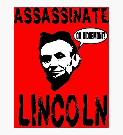 Assassinate Lincoln! Go Ridgemont! Photographic Print