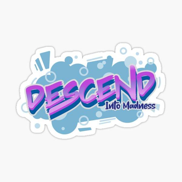Descend Into Madness Sticker