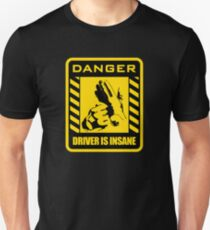 DANGER driver is insane Unisex T-Shirt