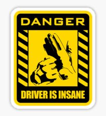 DANGER driver is insane Sticker