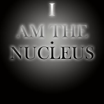I am the NUCLEUS by arnoldpark