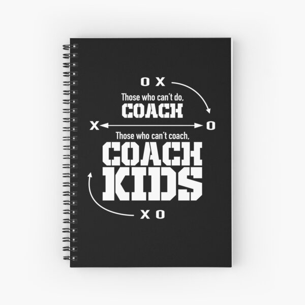 Those Who Can't Do…Coach Kids Spiral Notebook