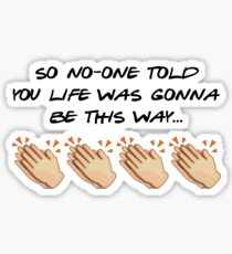 Friends theme x Emojis – so no-one told you life was gonna be this way... Sticker