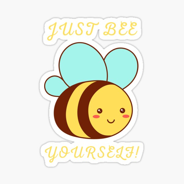 """JUST """"BEE"""" YOURSELF! Sticker"""
