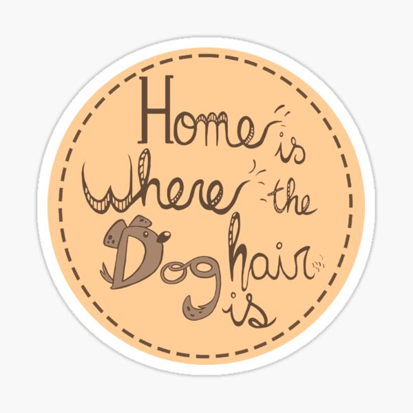 Home's where the dog hair is Pegatina