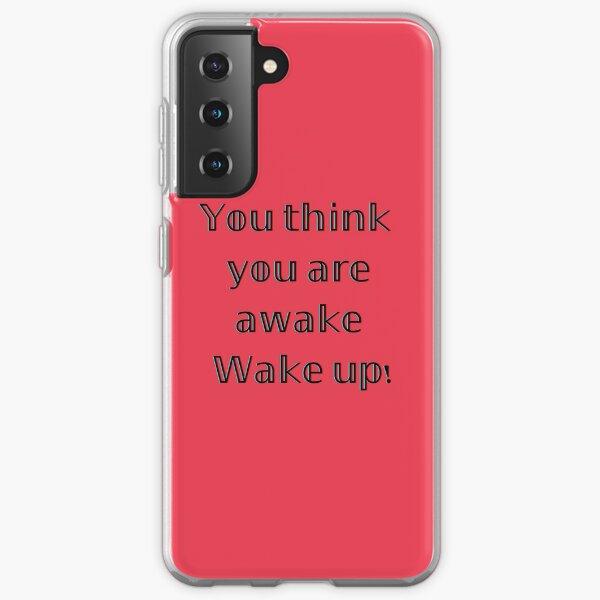 Aufwachen ! Du denkst, du bist wache Bewusstseinsrealität Samsung Galaxy Flexible Hülle