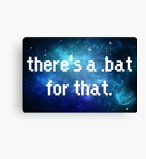 There's a .bat for that Canvas Print