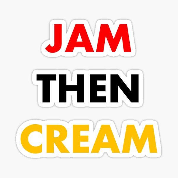 Jam Then Cream Sticker