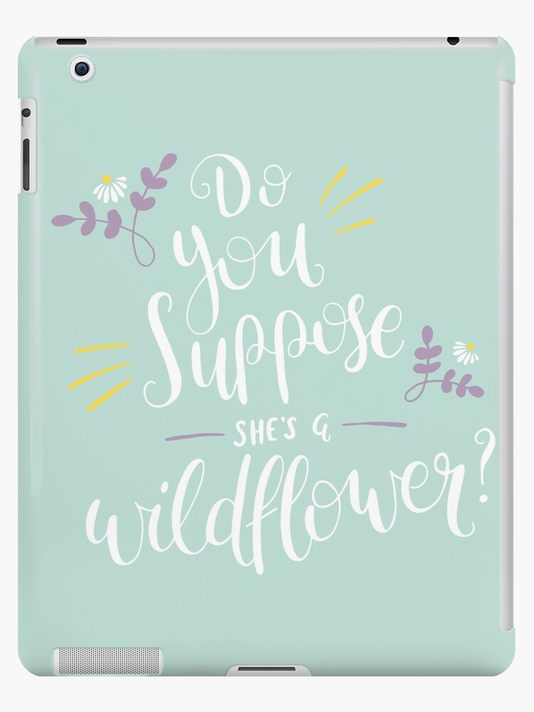 huge selection of 0e7cc 0b987 'Do You Suppose She's a Wildflower?' iPad Case/Skin by abbieimagine