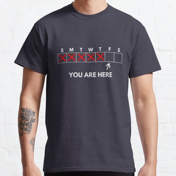 You are here... Friday, Day of the Week Classic T-Shirt