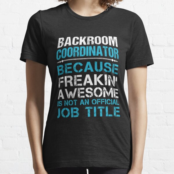 Backroom Coordinator T Shirt - Freaking Awesome Gift Item Tee Essential T-Shirt