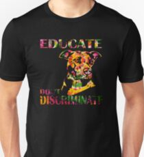 EDUCATE DON'T DISCRIMINATE T-Shirt