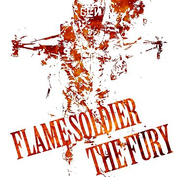 Flame Soldier - The Fury by justingriffith