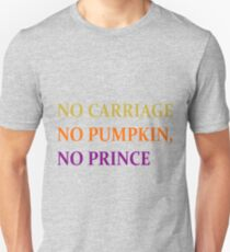 No Carriage, No Pumpkin, No Prince Unisex T-Shirt