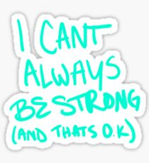 I Can't Always Be Strong Sticker