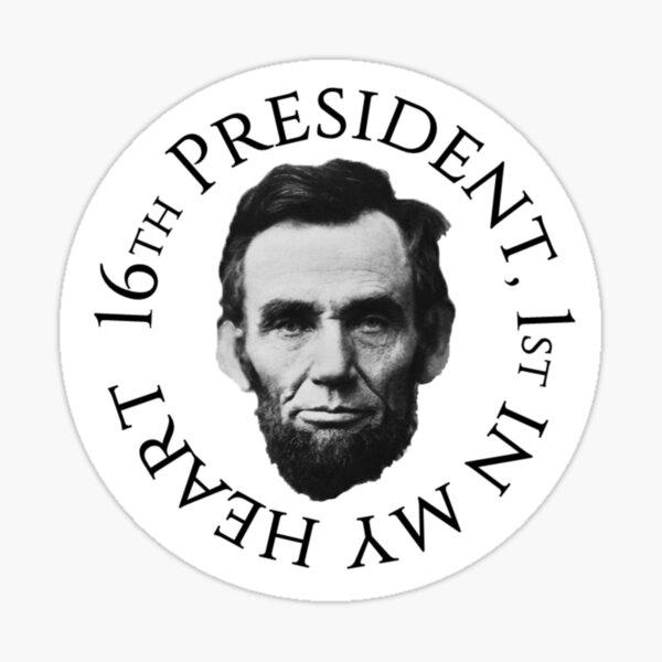 16th president, 1st in my heart  Sticker