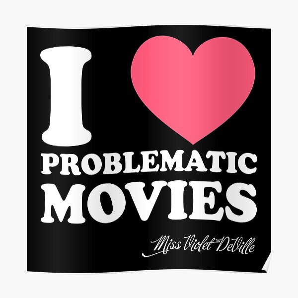 I Heart Problematic Movies Poster
