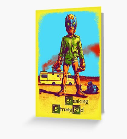 BREAKING STRONG BAD Greeting Card