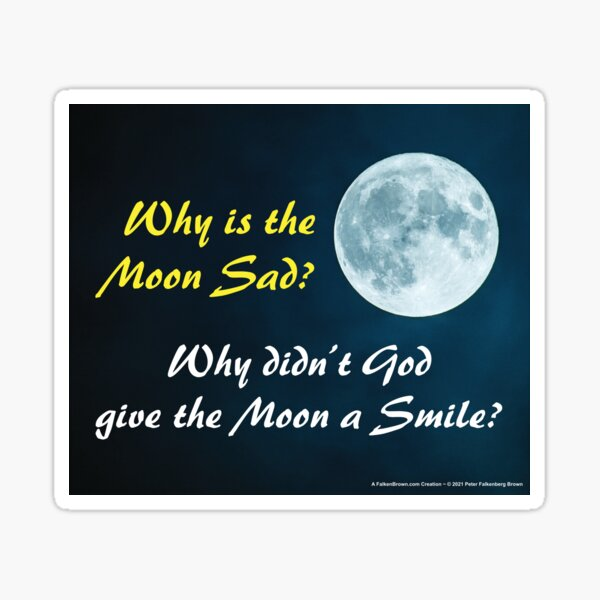 Why Is the Moon Sad? Why Didn't God Give the Moon a Smile? Sticker