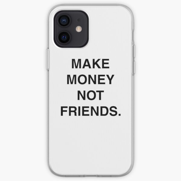 MAKE MONEY NOT FRIENDS iPhone Soft Case