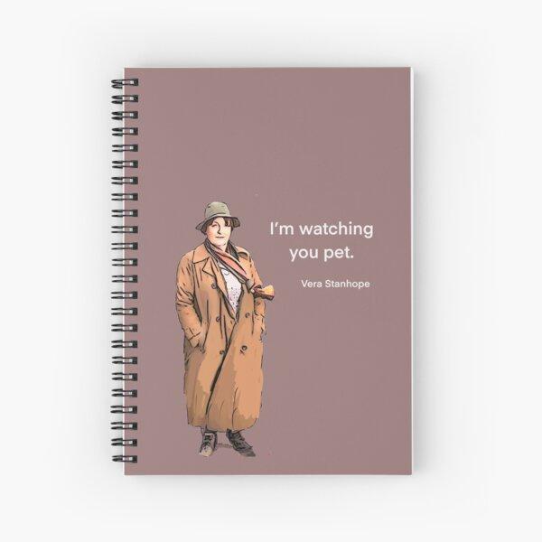 DCI Vera Stanhope: I'm watching you pet.   Spiral Notebook