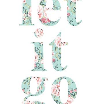 Let it Go - Floral v2 by Toovalu