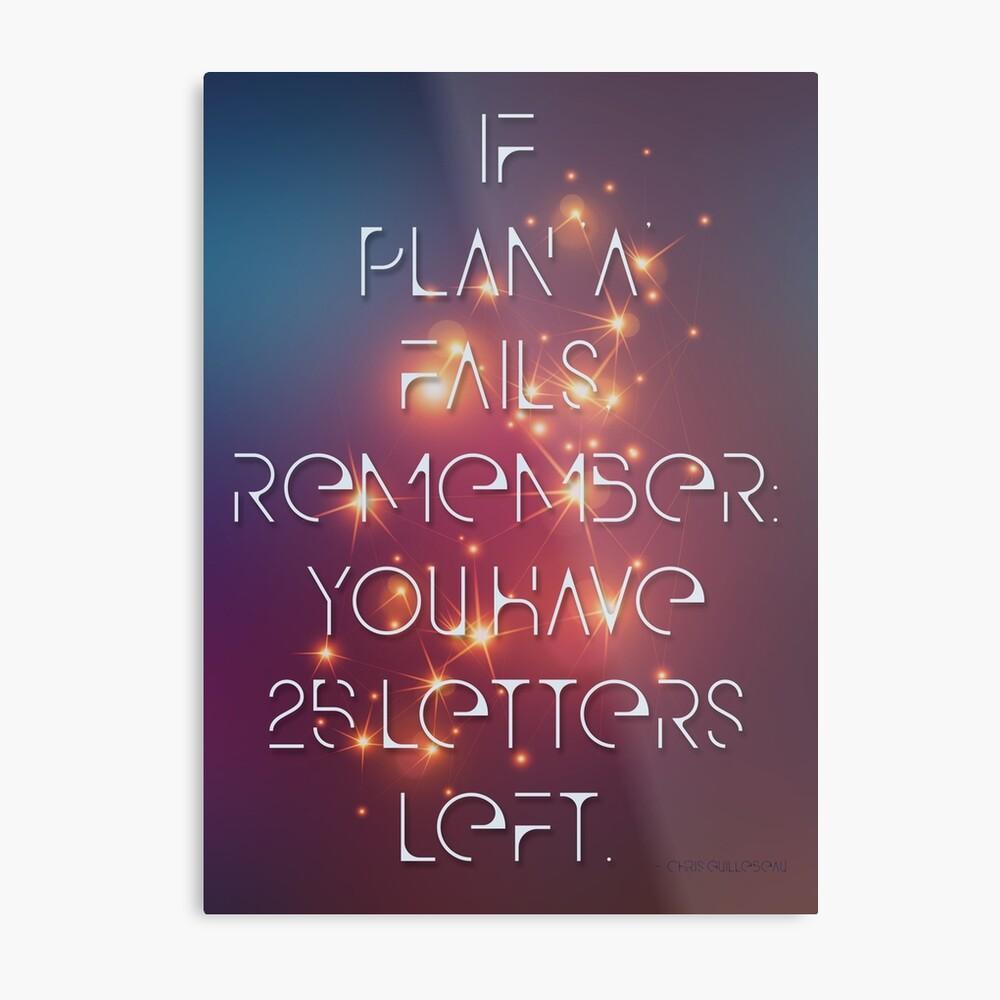 "If Plan ""A"" Fails Metal Print"