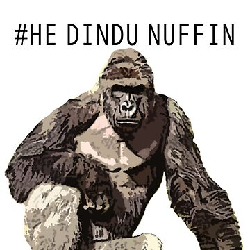 Harambe - He Dindu Nuffin by oapparelco