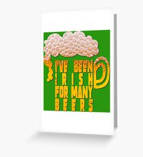Irish for many beers Greeting Card