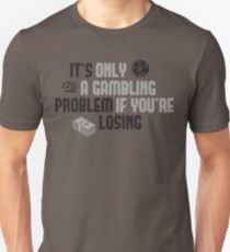 It's only a gambling problem if you're losing Unisex T-Shirt