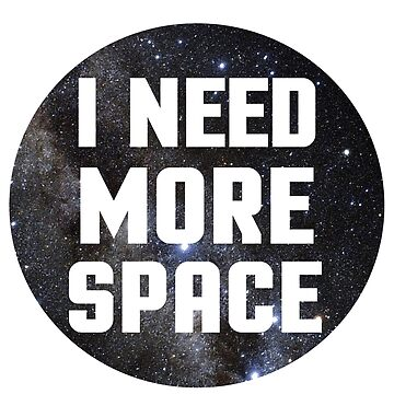 I Need More SPACE (Version 1) by Sidewalk