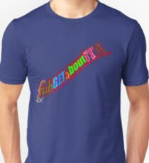 fuhGETaBOUT-IT ! Unisex T-Shirt
