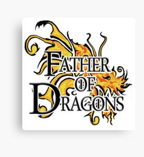 "Game of Thrones ""Father of Dragons"" Canvas Print"