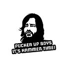 Pucker Up Boys It's Hammer Time! by Michael Cuneo