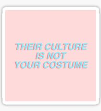 THEIR CULTURE IS NOT YOUR COSTUME Sticker