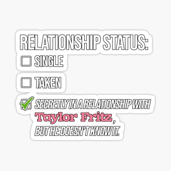 Relationship with Taylor Fritz Sticker