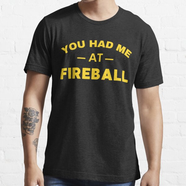 You Had Me At Fireball Essential T-Shirt