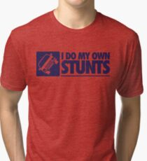 I do my own stunts Tri-blend T-Shirt
