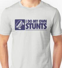 I do my own stunts Unisex T-Shirt