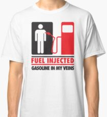 Fuel injected. Gasoline in my veins Classic T-Shirt