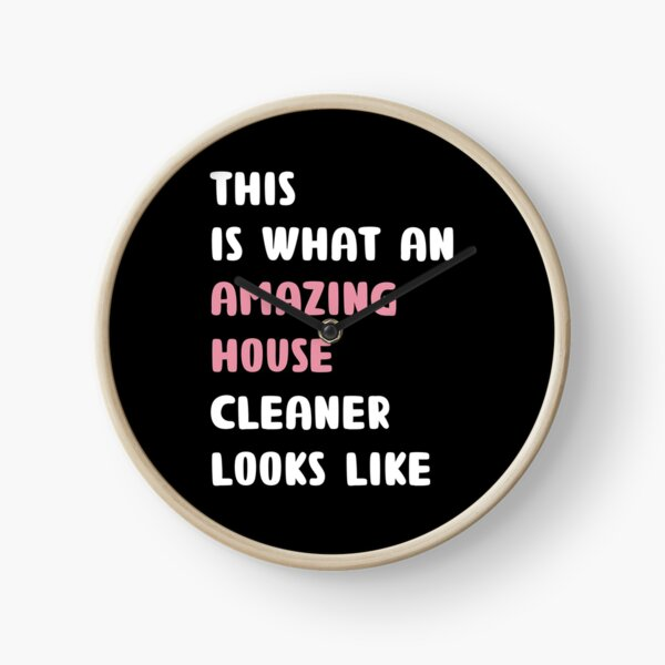 this is what an amazing house cleaner looks like Clock