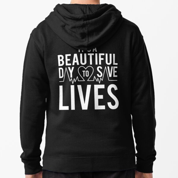 It's a Beautiful Day to save Lives Zipped Hoodie