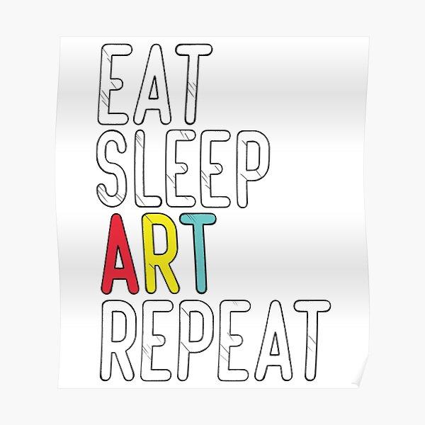 Eat Sleep Art Repeat T-Shirt Funny Artist Creative Gift size S-5XL Poster